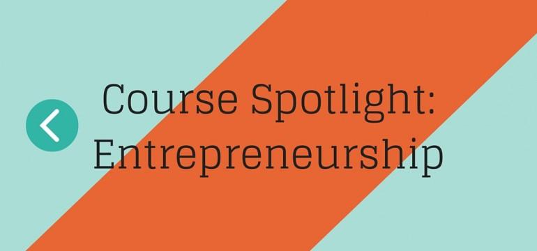 Course Spotlight- Entrepreneurship