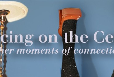"""Dancing on the Ceiling and Other Moments of Connection"""